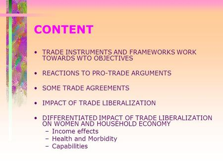 CONTENT TRADE INSTRUMENTS AND FRAMEWORKS WORK TOWARDS WTO OBJECTIVES REACTIONS TO PRO-TRADE ARGUMENTS SOME TRADE AGREEMENTS IMPACT OF TRADE LIBERALIZATION.