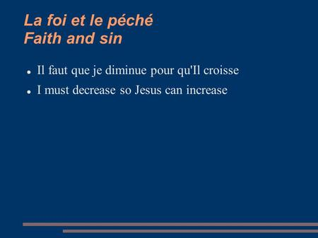 La foi et le péché Faith and sin Il faut que je diminue pour qu'Il croisse I must decrease so Jesus can increase.