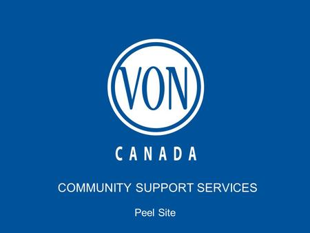COMMUNITY SUPPORT SERVICES Peel Site. COMMUNITY SUPPORT SERVICES Peel Site.