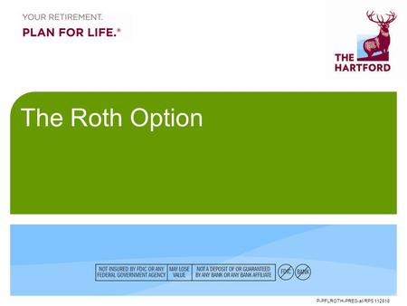 P-PFLROTH-PRES-all RPS 112818 The Roth Option. 2 What is the Roth option? Unlike a traditional pre-tax workplace retirement account, a Roth workplace.