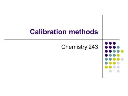 Calibration methods Chemistry 243.