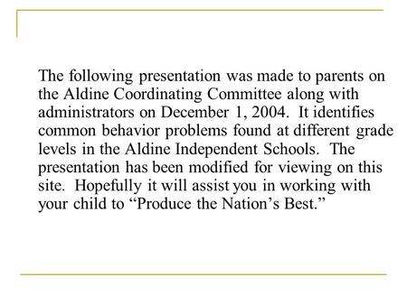 The following presentation was made to parents on the Aldine Coordinating Committee along with administrators on December 1, 2004. It identifies common.