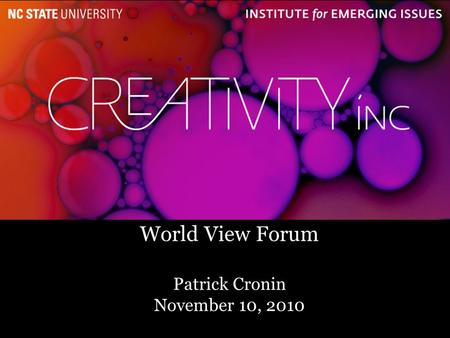 1 World View Forum Patrick Cronin November 10, 2010.