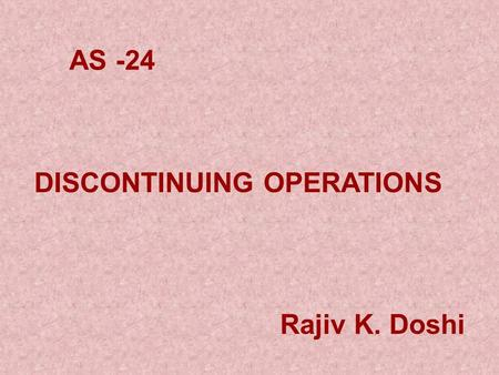 AS -24 Rajiv K. Doshi DISCONTINUING OPERATIONS.  Level I Mandatory Wef. 01.04.2004  Listed Company  Under Listing Process  Banks & Co. Op. Banks 