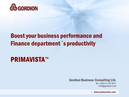 Gordion Business Consulting Ltd. Tel +358 9 4134 3611 Boost your business performance and Finance department´s productivity PRIMAVISTA.