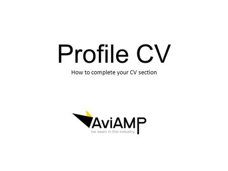 Profile CV How to complete your CV section. You Home Page Where is my CV page? Your profile CV section can be found by clicking on the icon next to the.
