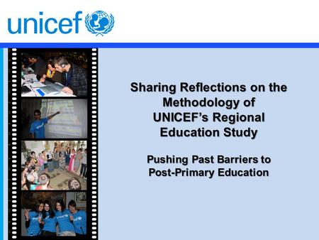Pushing Past Barriers to Post-Primary Education Sharing Reflections on the Methodology of UNICEF's Regional Education Study.