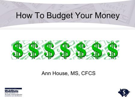 How To Budget Your Money Ann House, MS, CFCS. Why should I budget my money? Make your money go where you want it to go Pay off debt Resist the urge to.