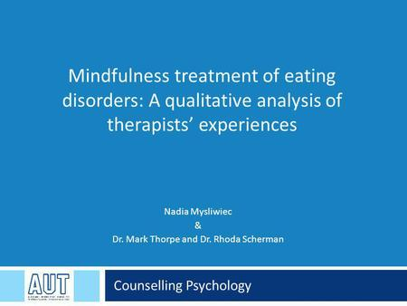 Counselling Psychology Mindfulness treatment of eating disorders: A qualitative analysis of therapists' experiences Nadia Mysliwiec & Dr. Mark Thorpe and.