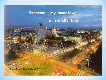 A postcard from Rzeszow. Welcome to Rzeszów. It is a city in the south-east part of Poland. We are in the Main Square You can see the Town Hall and a.