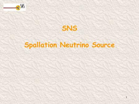 SNS Spallation Neutrino Source 1 SNS layout 2 1.0 GeV proton linear accelerator Accumulator ring Main target Stripping foil.