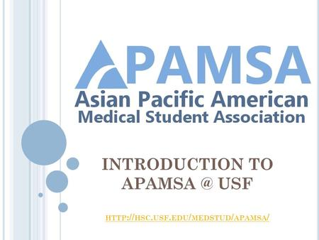 INTRODUCTION TO USF HTTP :// HSC. USF. EDU / MEDSTUD / APAMSA / HTTP :// HSC. USF. EDU / MEDSTUD / APAMSA /