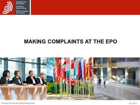 July 2014 Principal Directorate Quality Management MAKING COMPLAINTS AT THE EPO.