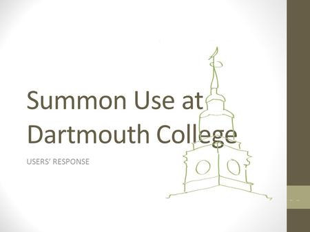 Summon Use at Dartmouth College USERS' RESPONSE. Dartmouth College Library.