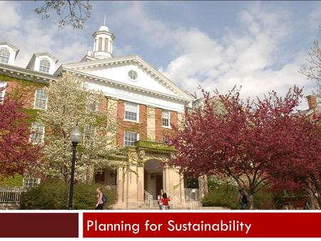 Planning for Sustainability. Commitment to Sustainability  Campus Wide Sustainability Policy  Illinois Green Government Coordinating Council's Sustainable.