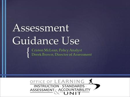 { Assessment Guidance Use Cristen McLean, Policy Analyst Derek Brown, Director of Assessment.