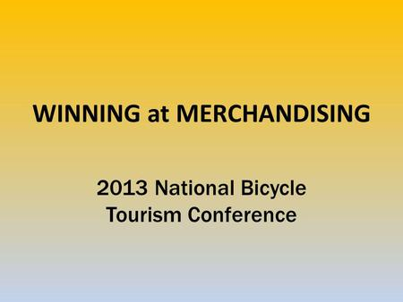 WINNING at MERCHANDISING 2013 National Bicycle Tourism Conference.