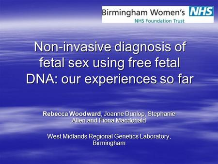 Non-invasive diagnosis of fetal sex using free fetal DNA: our experiences so far For my trainee project I was involved in setting up and validating fetal.