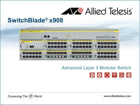 SwitchBlade ® x908 Advanced Layer 3 Modular Switch.