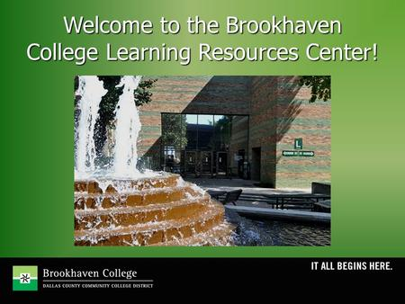 Welcome to the Brookhaven College Learning Resources Center!