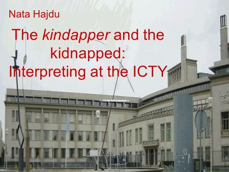 The kindapper and the kidnapped: Interpreting at the ICTY Nata Hajdu.