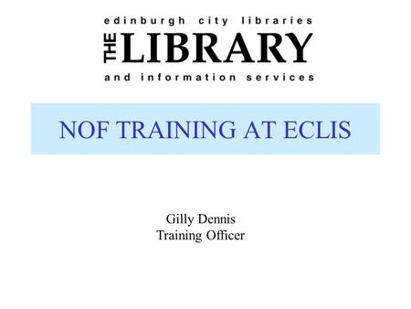 NOF TRAINING AT ECLIS Gilly Dennis Training Officer.