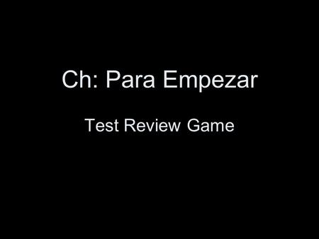 Ch: Para Empezar Test Review Game. Adjectives Write the OPPOSITE adjective of: trabajador.