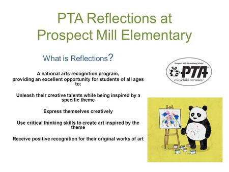 PTA Reflections at Prospect Mill Elementary What is Reflections ? A national arts recognition program, providing an excellent opportunity for students.