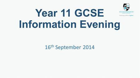 Year 11 GCSE Information Evening 16 th September 2014.