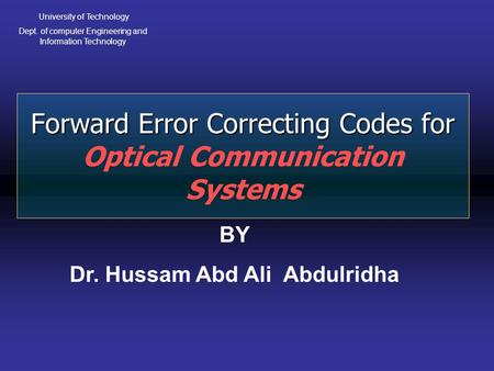 Forward Error Correcting Codes for Forward Error Correcting Codes for Optical Communication Systems University of Technology Dept. of computer Engineering.