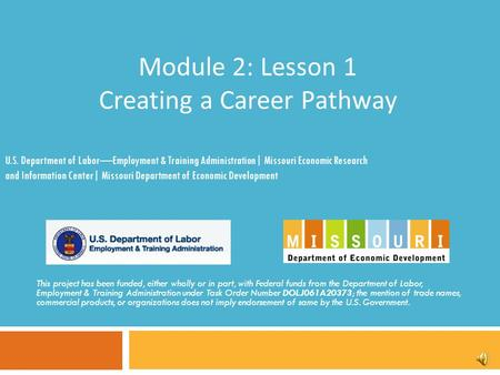 Module 2: Lesson 1 Creating a Career Pathway This project has been funded, either wholly or in part, with Federal funds from the Department of Labor,