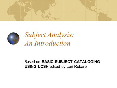 Subject Analysis: An Introduction Based on BASIC SUBJECT CATALOGING USING LCSH edited by Lori Robare.