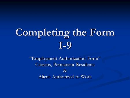 "Completing the Form I-9 ""Employment Authorization Form"""