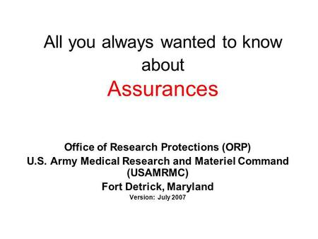 All you always wanted to know about Assurances Office of Research Protections (ORP) U.S. Army Medical Research and Materiel Command (USAMRMC) Fort Detrick,
