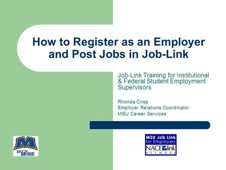 How to Register as an Employer and Post Jobs in Job-Link Job-Link Training for Institutional & Federal Student Employment Supervisors Rhonda Crisp Employer.