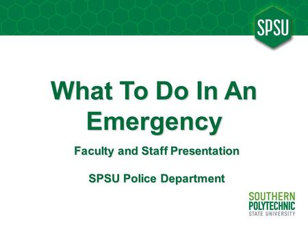 What To Do In An Emergency Faculty and Staff Presentation SPSU Police Department.