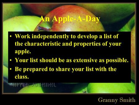 An Apple-A-Day Work independently to develop a list of the characteristic and properties of your apple. Your list should be as extensive as possible.