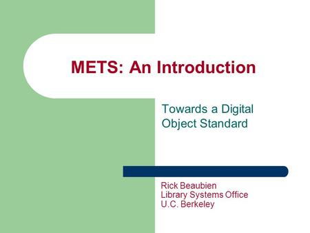 METS: An Introduction Towards a Digital Object Standard Rick Beaubien Library Systems Office U.C. Berkeley.