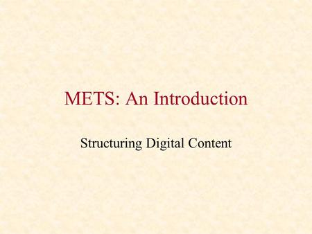 METS: An Introduction Structuring Digital Content.