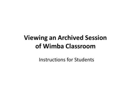 Viewing an Archived Session of Wimba Classroom Instructions for Students.