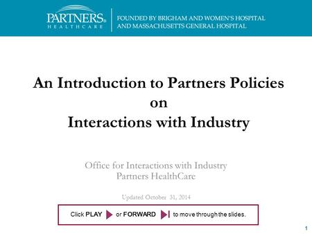 1 The OII is here to help you! 617-643-7752 or An Introduction to Partners Policies on Interactions with Industry Office for Interactions.