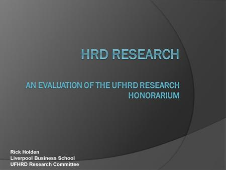 Rick Holden Liverpool Business School UFHRD Research Committee.