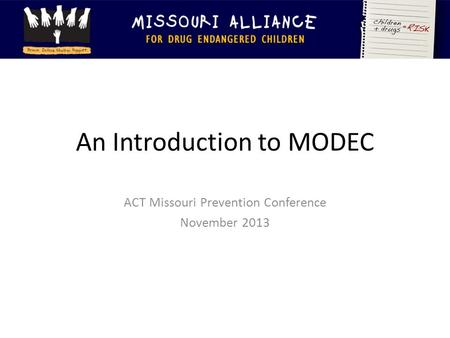 An Introduction to MODEC ACT Missouri Prevention Conference November 2013.