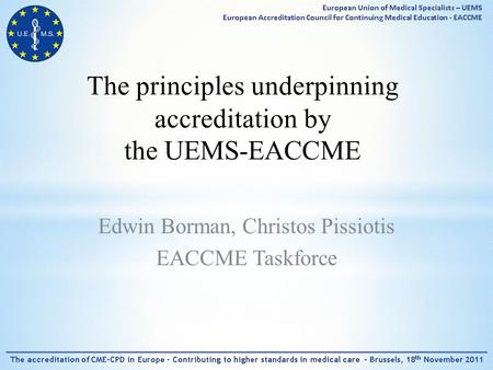 The principles underpinning accreditation by the UEMS-EACCME Edwin Borman, Christos Pissiotis EACCME Taskforce.
