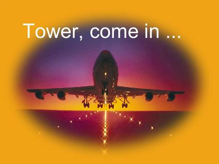 Tower, come in.... An excerpt of the most curious but authentic (!!) radio communications between Jet- Cockpit and Tower-Air Controllers.