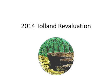 2014 Tolland Revaluation. Assessors Background Prior to becoming the Assessor in Tolland, I spent 15 years working for Revaluation companies. I worked.