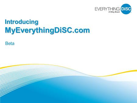 Introducing MyEverythingDiSC.com Beta. What is MyEverythingDiSC.com? 2 Personalized website where each team member can: Access their DiSC® reports. Learn.