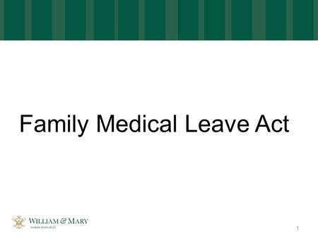"Family Medical Leave Act 1. Purpose The Family Medical Leave Act (""FMLA"") entitles eligible employees to take twelve weeks of unpaid, job protected leave."