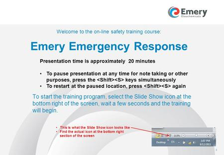 Welcome to the on-line safety training course: Emery Emergency Response To start the training program, select the Slide Show icon at the bottom right.