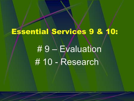 Essential Services 9 & 10: # 9 – Evaluation # 10 - Research.